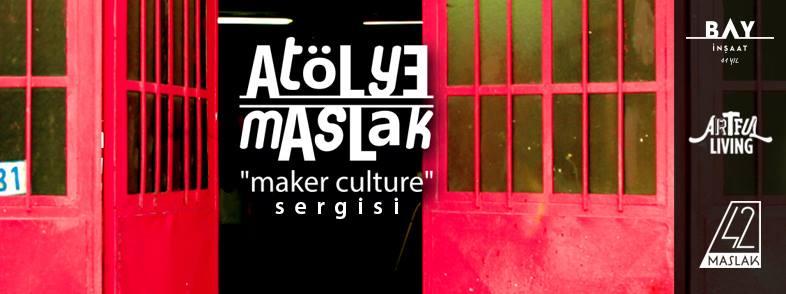 "Atölye Maslak ""Maker Culture"" Sergisi"