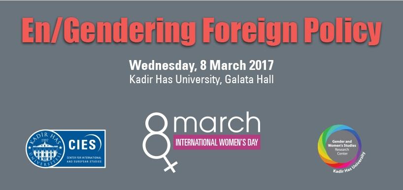En/Gendering Foreign Policy, 8 Mart, Kadir Has Üniversitesi