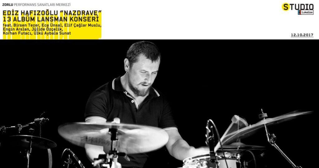"""Lokalize: Ediz Hafızoğlu """"Nazdrave"""" 13 Albüm Lansman Konseri, 12 Ekim Perşembe, Zorlu PSM"""