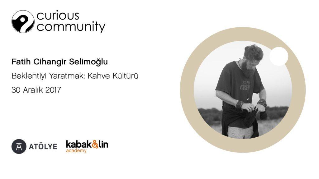 Curious Community: Beklentiyi Yaratmak - Kahve Kültürü, 30 Aralık Cumartesi, Atölye