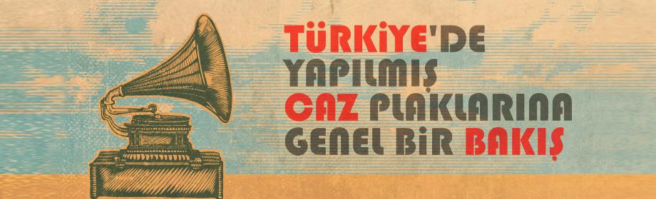 Türkiye'de Yapılmış Caz Plaklarına Genel Bir Bakış