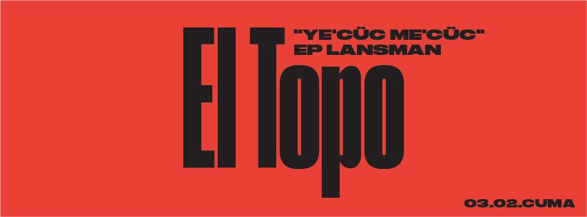 """El Topo """"Ye'cüc Me'cüc"""" EP Lansmanı, 3 Şubat Cuma, Peyote"""
