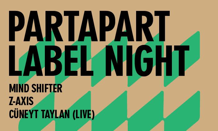 Partapart Label Night: Mind Shifter + Z Axis + Cüneyt Taylan, 1 Şubat Çarşamba, Zorlu PSM
