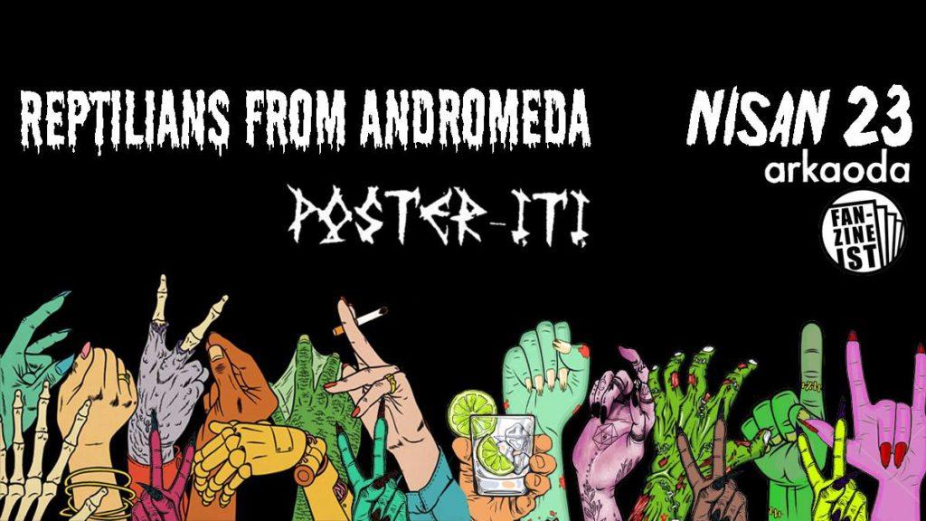 23 Nisan, Fanzineist sunar: Poster İti + Reptilians From Andromeda, Arkaoda
