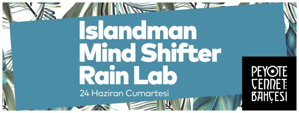 Islandman + Mind Shifter + Rain Lab, 24 Haziran Cumartesi, Peyote Cennet Bahçesi