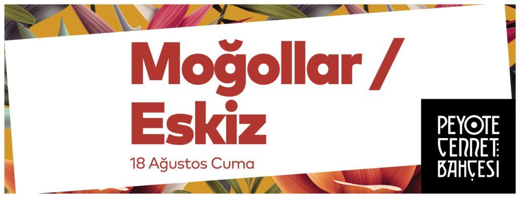 Moğollar + Eskiz, 18 Ağustos Cuma, Peyote Cennet Bahçesi