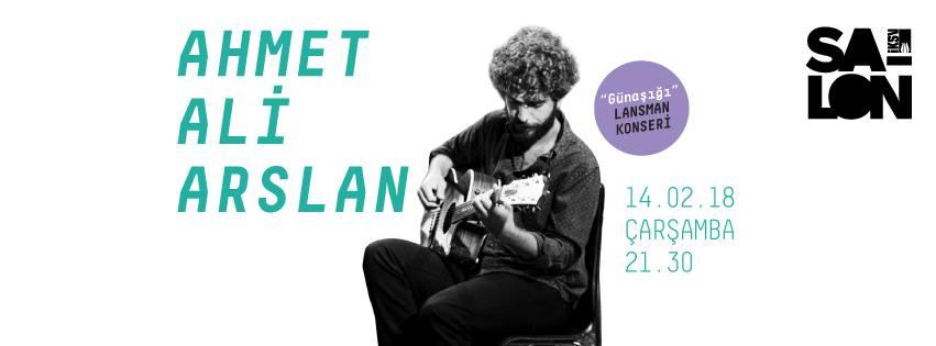 """Ahmet Ali Arslan """"Günaşığı"""" Lansman Konseri, 14 Şubat Çarşamba, Salon"""