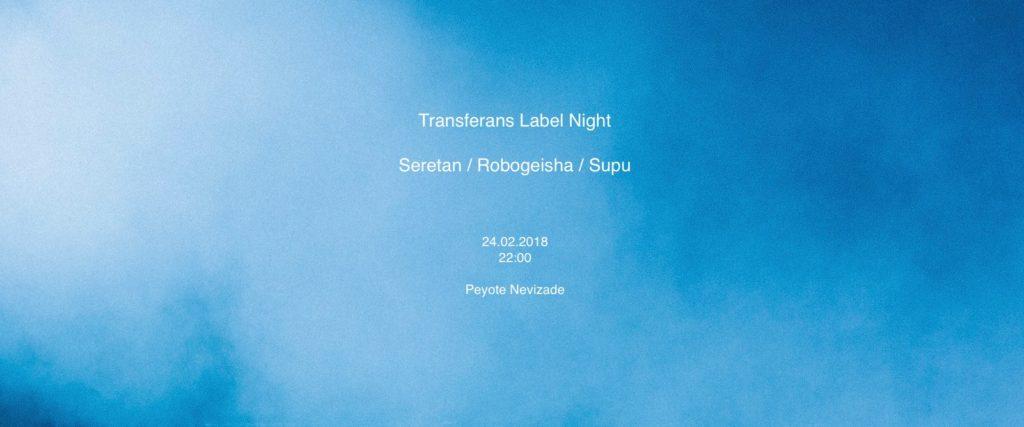 Transferans Label Night: Seretan + Supu + Robogeisha, 24 Şubat Perşembe, Peyote