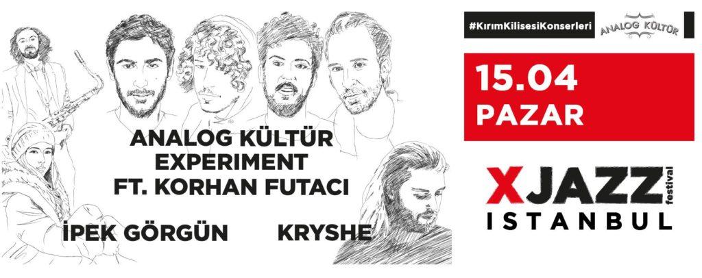Analog Kültür Experiment ft. Korhan Futacı + İpek Görgün + Kryshe, 15 Nisan Pazar, Kırım Kilisesi