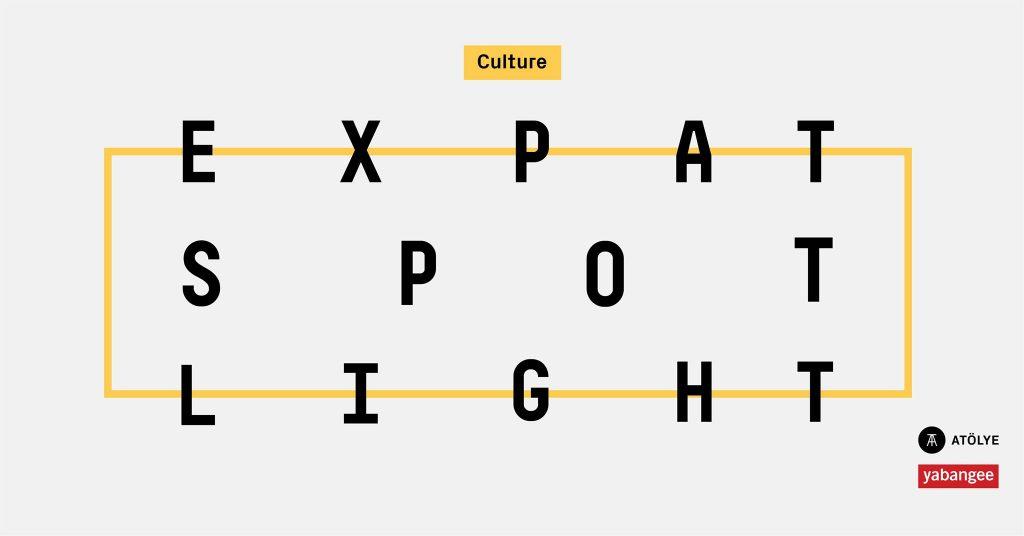 Expat Spotlight #17: Culture, 19 Aralık Çarşamba, ATÖLYE