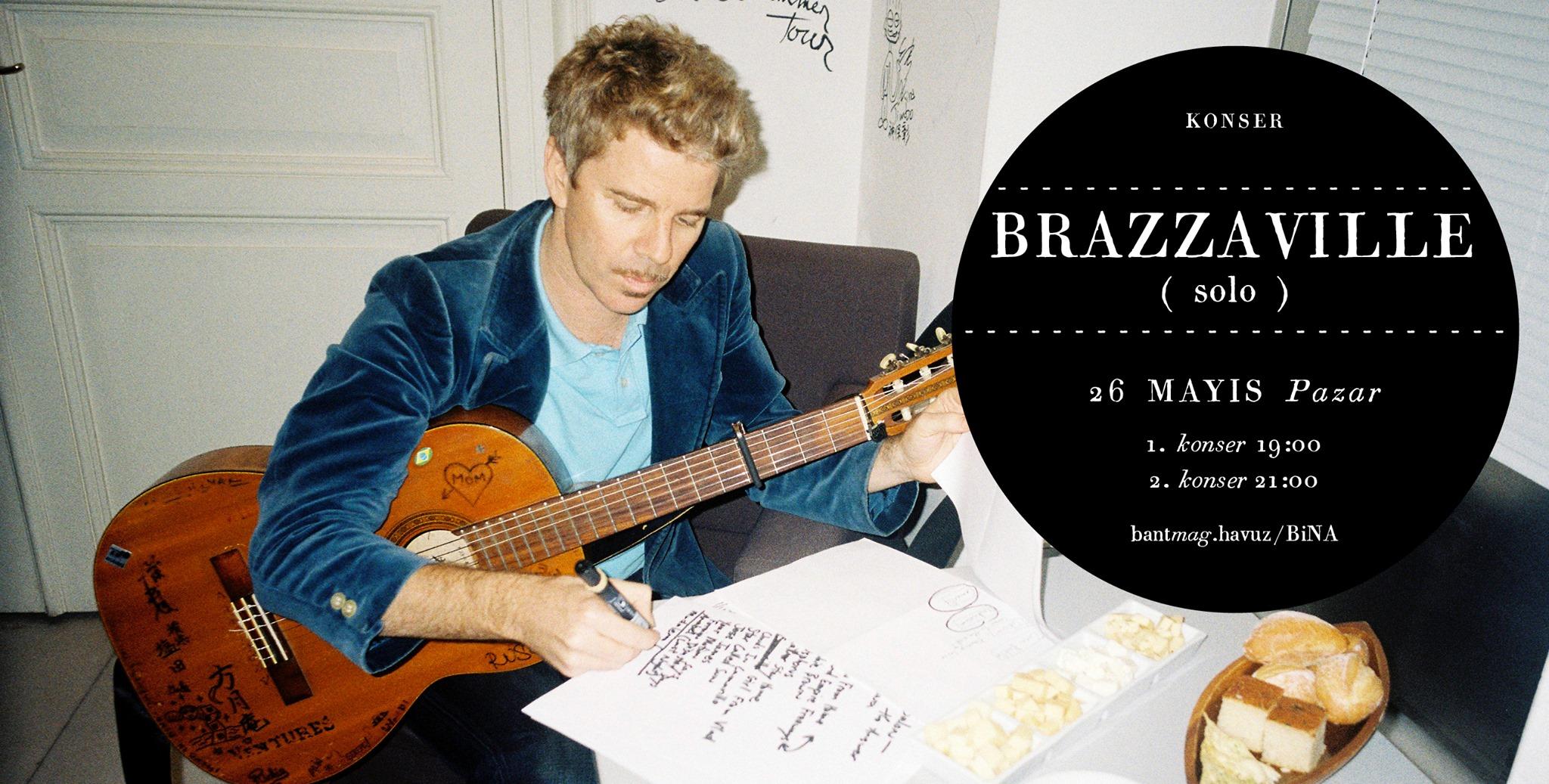 Brazzaville (Solo), 26 Mayıs Pazar, Bant Mag. Havuz / Bina