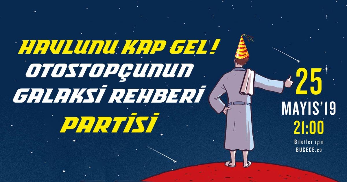 Havlunu Kap Gel! Otostopçunun Galaksi Rehberi Partisi, 25 Mayıs Cumartesi, mecra