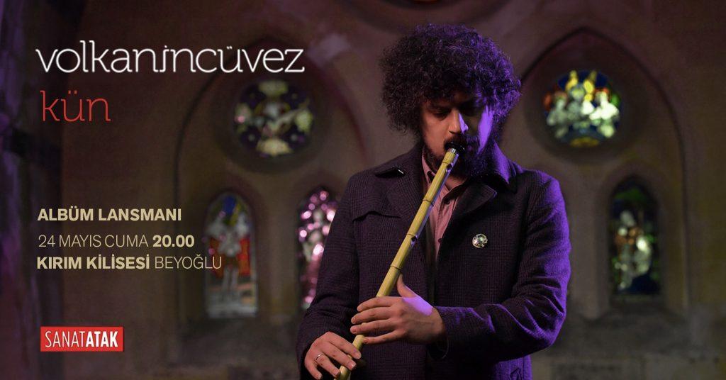 """Volkan İncüvez """"Kün"""" Albüm Lansman Konseri, 24 Mayıs Cuma, Kırım Kilisesi"""