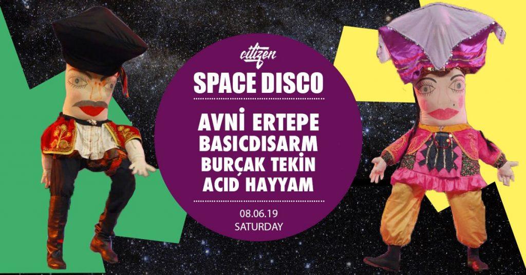 Space Disco: Avni Ertepe + BasicDisarm + Burçak Tekin + Acid Hayyam, 8 Haziran Cumartesi, Citizen