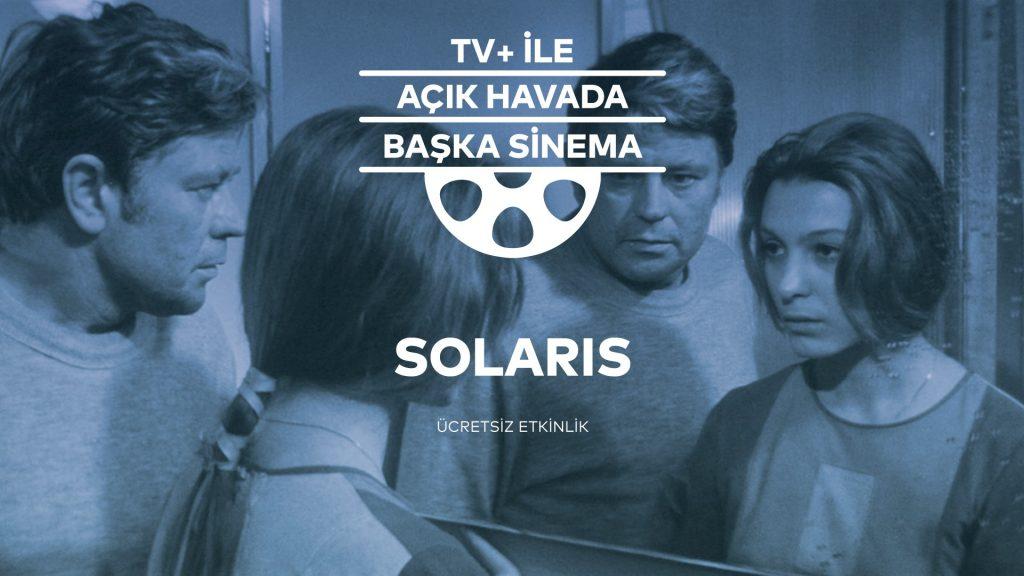TV+ ile Açık Havada Başka Sinema - Solaris, 3 Temmuz Çarşamba, Yapı Kredi bomontiada